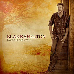 Blake Shelton Based on a True Story Cover