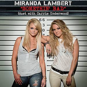 Miranda Lambert - Somethin' Bad (duet with Carrie Underwood)