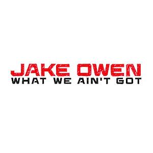 Jake Owen, What We Ain't Got