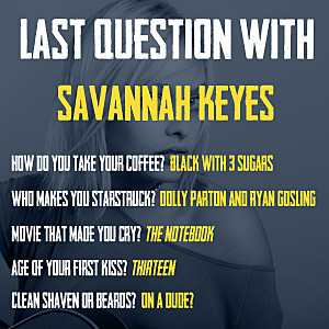Savannah Keyes Last Question
