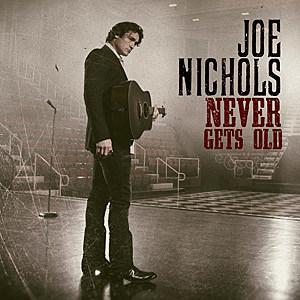 Joe Nichols Never Gets Old Album